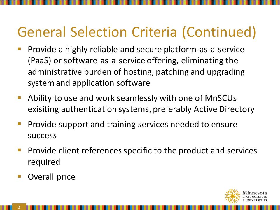 General Selection Criteria (Continued)  Provide a highly reliable and secure platform-as-a-service (PaaS) or software-as-a-service offering, eliminat