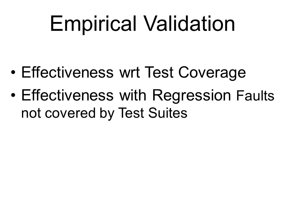 Empirical Validation Effectiveness wrt Test Coverage Effectiveness with Regression Faults not covered by Test Suites