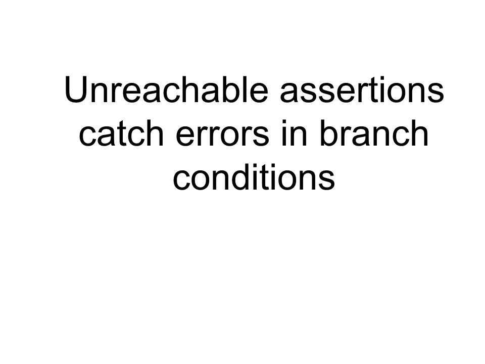 Unreachable assertions catch errors in branch conditions