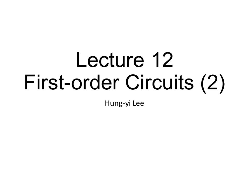 Lecture 12 First-order Circuits (2) Hung-yi Lee