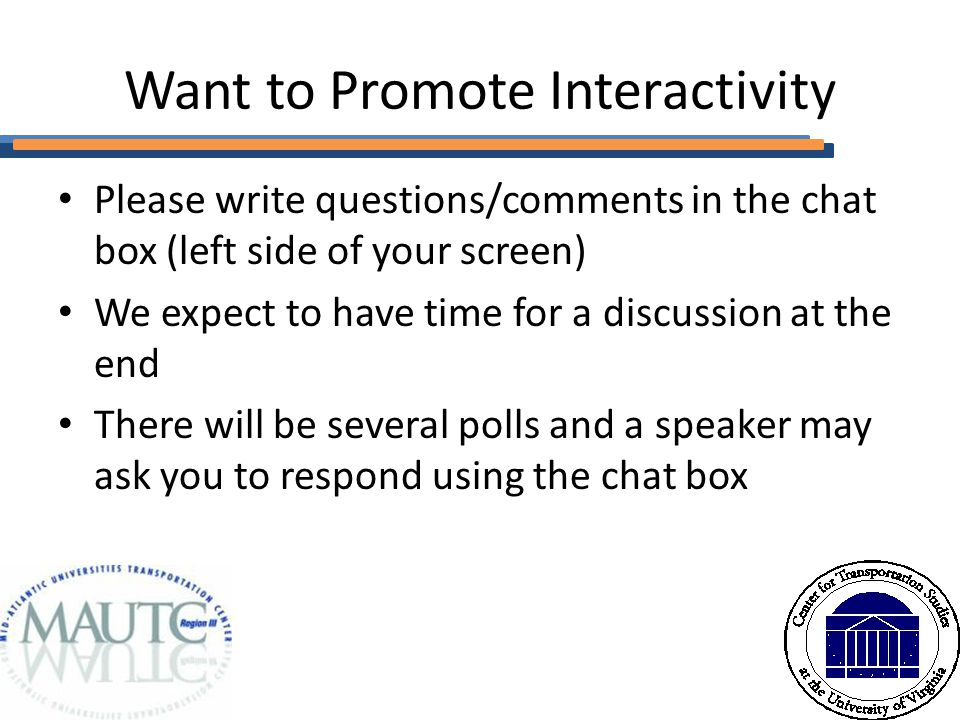 Want to Promote Interactivity Please write questions/comments in the chat box (left side of your screen) We expect to have time for a discussion at the end There will be several polls and a speaker may ask you to respond using the chat box