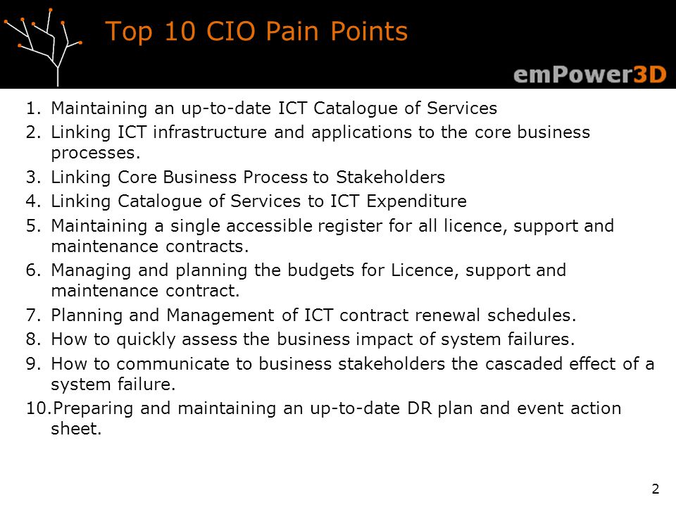 Top 10 CIO Pain Points 1.Maintaining an up-to-date ICT Catalogue of Services 2.Linking ICT infrastructure and applications to the core business processes.