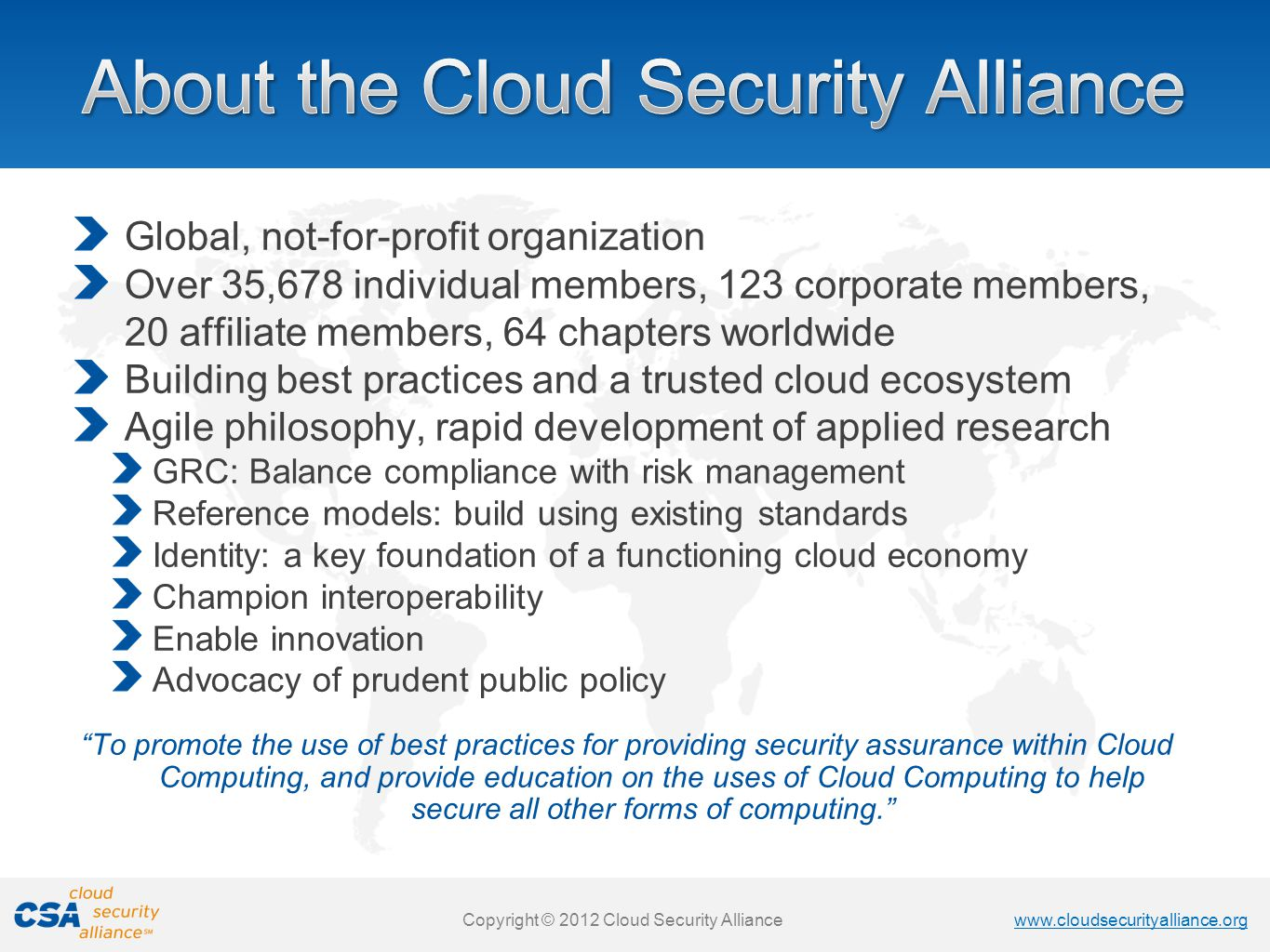www.cloudsecurityalliance.org Copyright © 2011 Cloud Security Alliance www.cloudsecurityalliance.org Copyright © 2011 Cloud Security Alliance To Promote Education, Research and Certification of Secure and Interoperable Identity Comprehensive Cloud Security Reference Architecture Assemble reference architectures with existing standards www.cloudsecurityalliance.org/trustedcloud.html