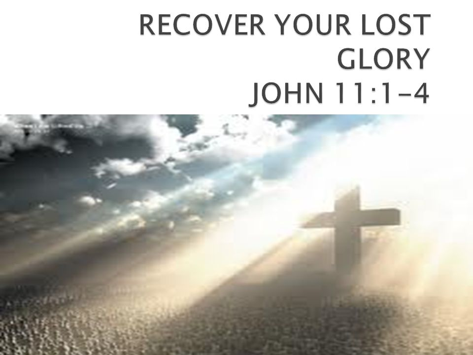  God's Glory – God's Glory comes in (Rev 3:20)  Lost Glory - God's Glory goes out (Jer 2:11)  Recovered Glory – God's Glory comes back (1 Kings 8:11)  God's family identified by HIS GLORY