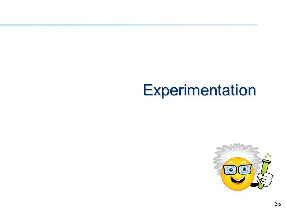 Experimentation 35
