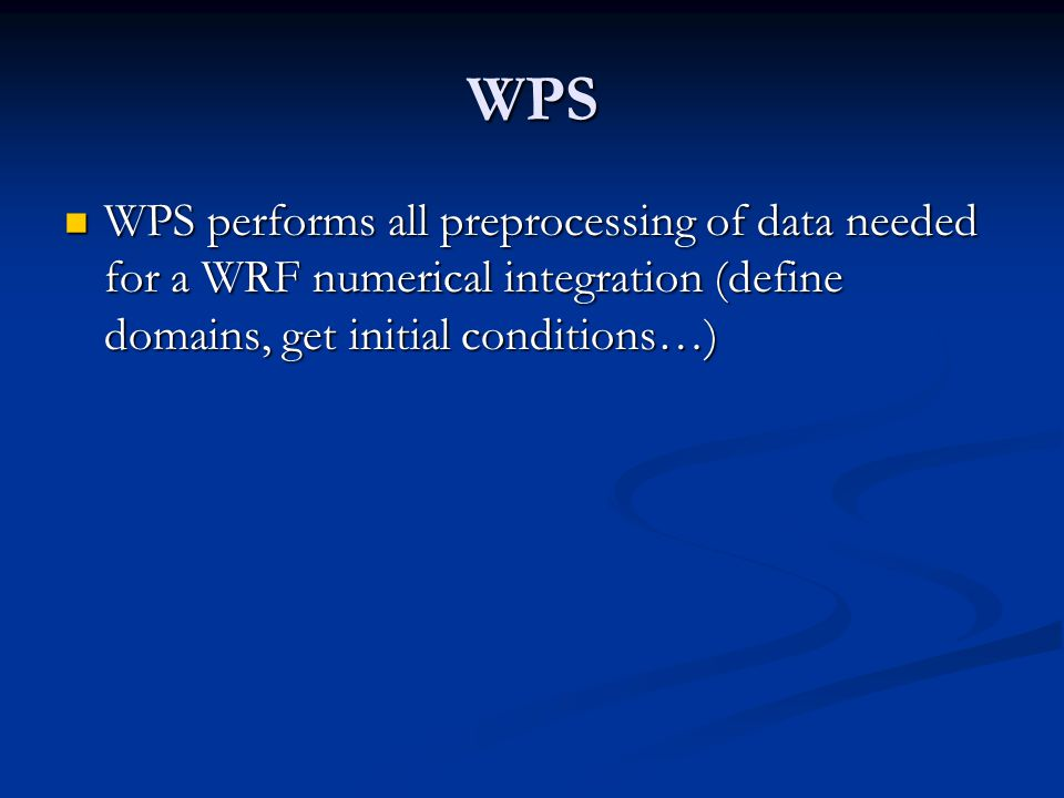 WPS WPS is controlled through a user-defined namelist called namelist.wps WPS is controlled through a user-defined namelist called namelist.wps
