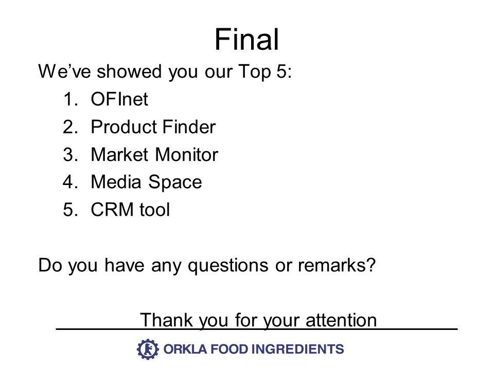 We've showed you our Top 5: 1.OFInet 2.Product Finder 3.Market Monitor 4.Media Space 5.CRM tool Do you have any questions or remarks.