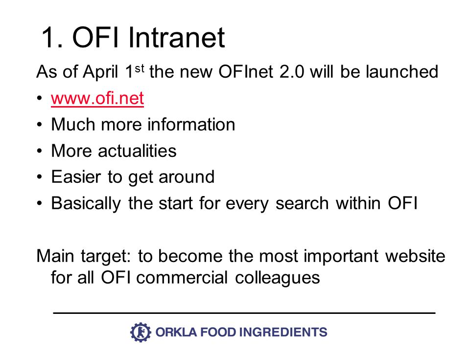 As of April 1 st the new OFInet 2.0 will be launched www.ofi.net Much more information More actualities Easier to get around Basically the start for every search within OFI Main target: to become the most important website for all OFI commercial colleagues 1.