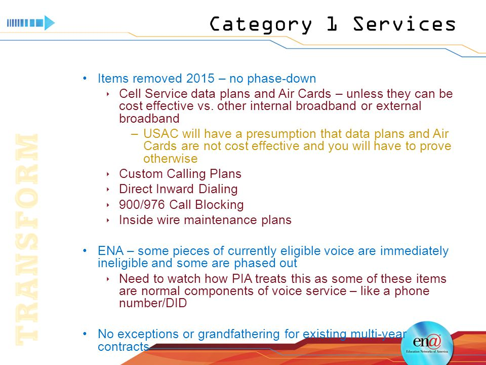Category 1 Services Items removed 2015 – no phase-down  Cell Service data plans and Air Cards – unless they can be cost effective vs.