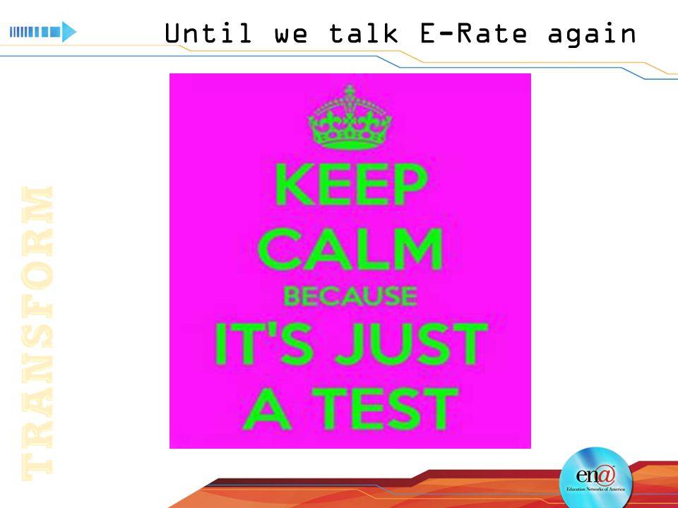 Until we talk E-Rate again