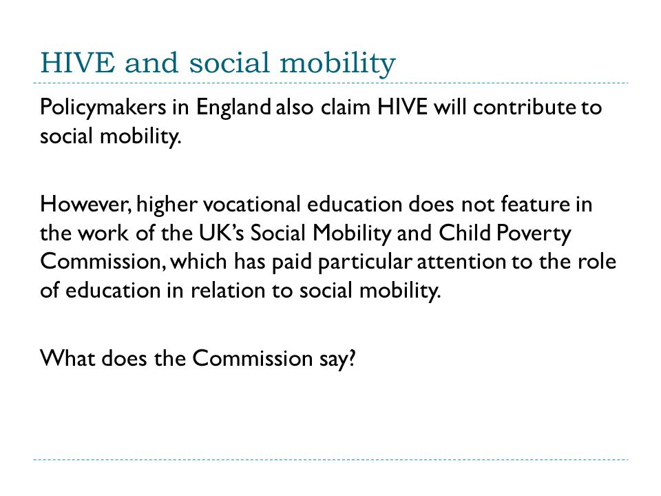 HIVE and social mobility Policymakers in England also claim HIVE will contribute to social mobility.