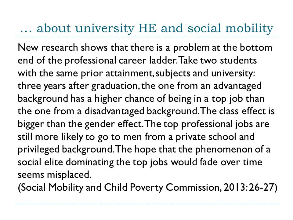 … about university HE and social mobility New research shows that there is a problem at the bottom end of the professional career ladder.
