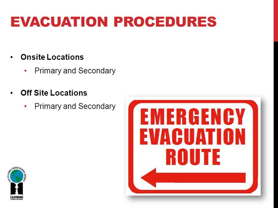 EVACUATION PROCEDURES Onsite Locations Primary and Secondary Off Site Locations Primary and Secondary