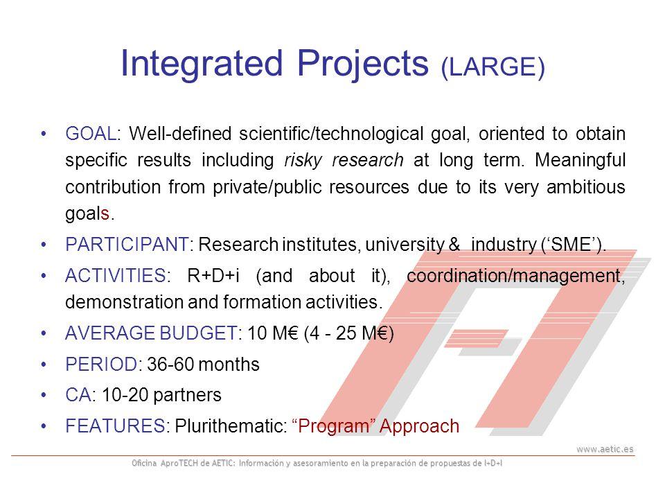 www.aetic.es Oficina AproTECH de AETIC: Información y asesoramiento en la preparación de propuestas de I+D+I Integrated Projects (LARGE) GOAL: Well-defined scientific/technological goal, oriented to obtain specific results including risky research at long term.