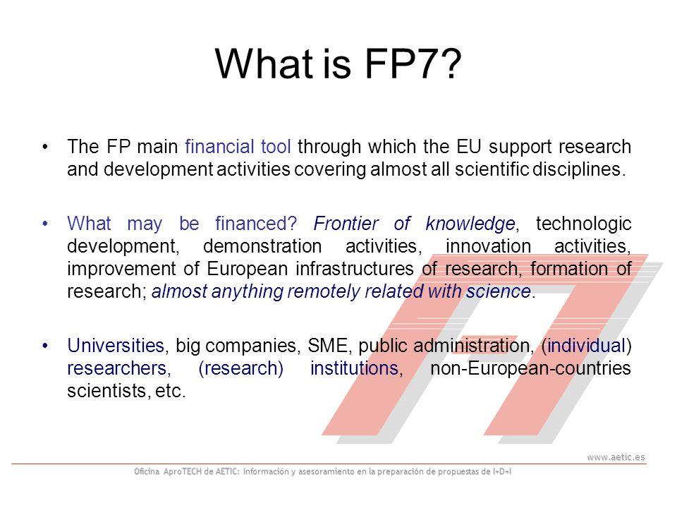 www.aetic.es Oficina AproTECH de AETIC: Información y asesoramiento en la preparación de propuestas de I+D+I What is FP7? The FP main financial tool t