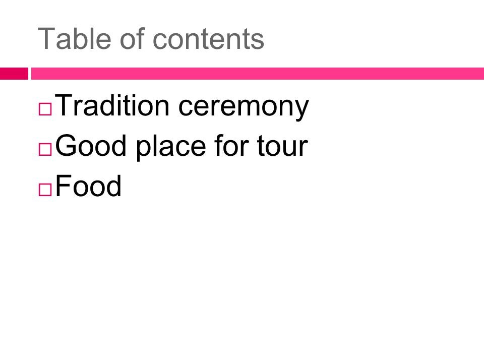Table of contents  Tradition ceremony  Good place for tour  Food