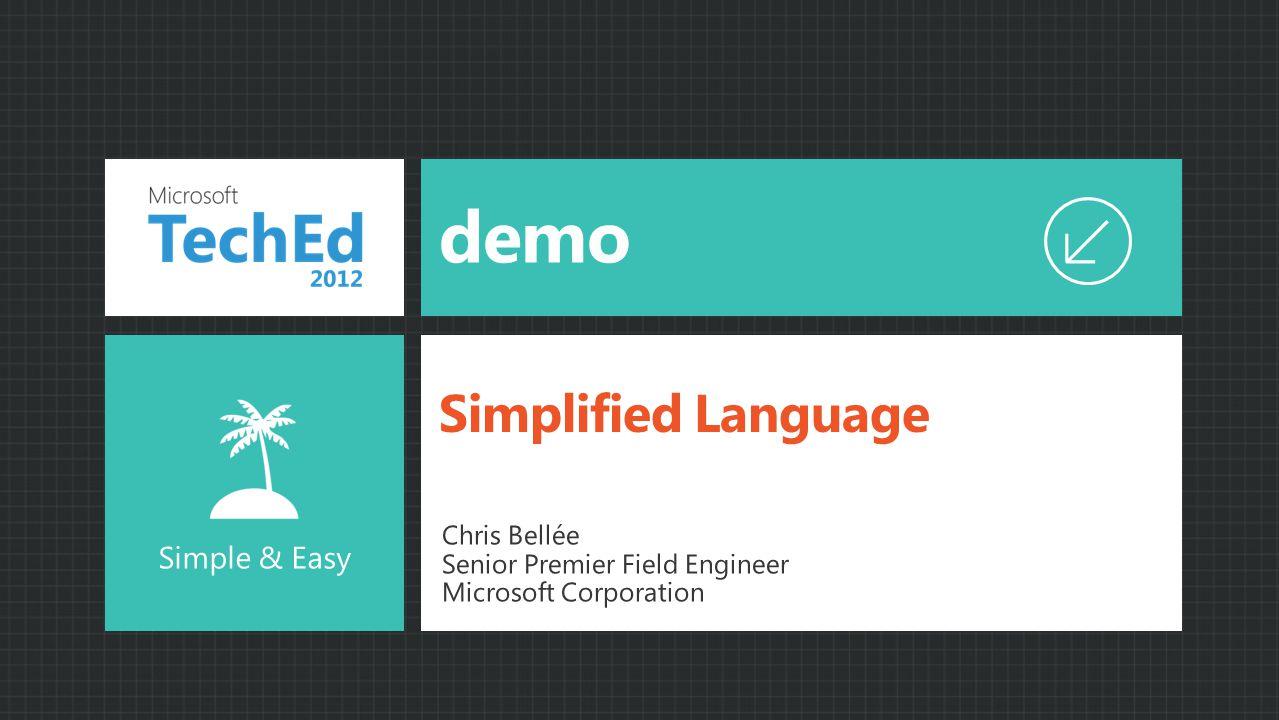 demo Simplified Language Simple & Easy Chris Bellée Senior Premier Field Engineer Microsoft Corporation
