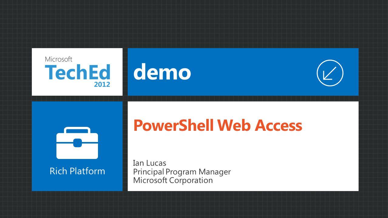 demo Ian Lucas Principal Program Manager Microsoft Corporation PowerShell Web Access Rich Platform