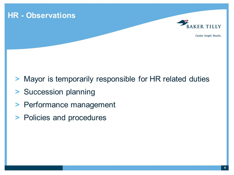 HR - Observations >Mayor is temporarily responsible for HR related duties >Succession planning >Performance management >Policies and procedures 9