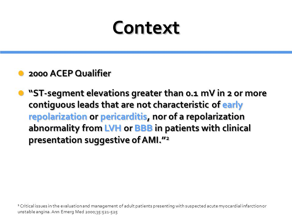 """Context 2000 ACEP Qualifier 2000 ACEP Qualifier """"ST-segment elevations greater than 0.1 mV in 2 or more contiguous leads that are not characteristic o"""