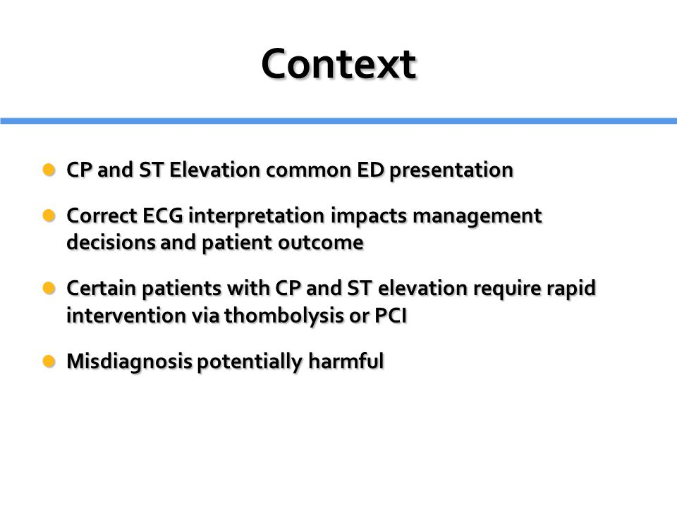 Context 1996 ACC/AHA Class I Recommendation for Thrombolysis 1996 ACC/AHA Class I Recommendation for Thrombolysis ST elevation greater than 0.1 mV in two or more contiguous leads. 1 ST elevation greater than 0.1 mV in two or more contiguous leads. 1 1 Ryan TJ, Anderson JL, Antman EM, et al.