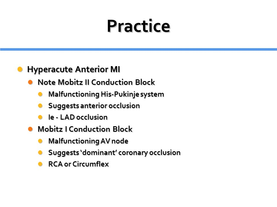 Practice Hyperacute Anterior MI Hyperacute Anterior MI Note Mobitz II Conduction Block Note Mobitz II Conduction Block Malfunctioning His-Pukinje syst