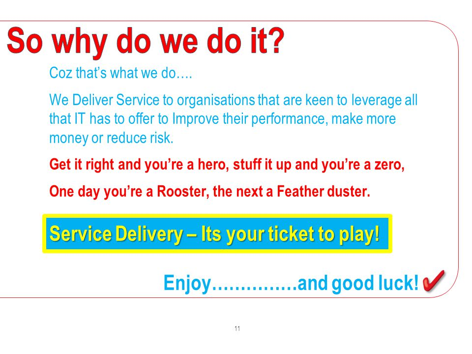 Coz that's what we do…. We Deliver Service to organisations that are keen to leverage all that IT has to offer to Improve their performance, make more