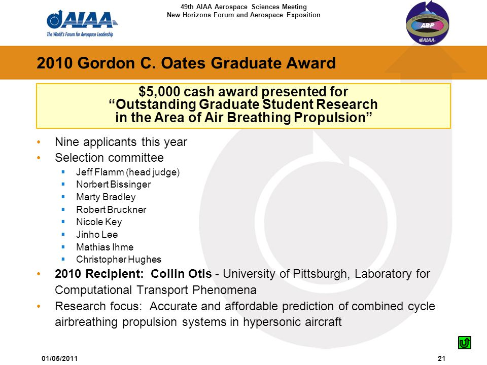 49th AIAA Aerospace Sciences Meeting New Horizons Forum and Aerospace Exposition 01/05/201121 2010 Gordon C. Oates Graduate Award Nine applicants this