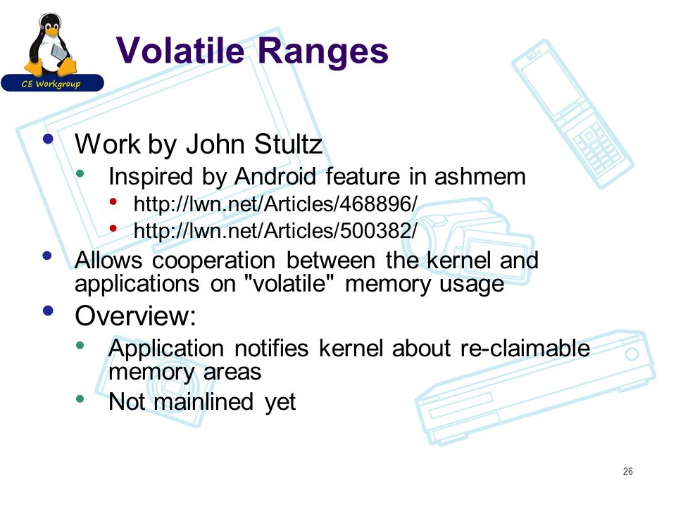 Volatile Ranges Work by John Stultz Inspired by Android feature in ashmem http://lwn.net/Articles/468896/ http://lwn.net/Articles/500382/ Allows coope