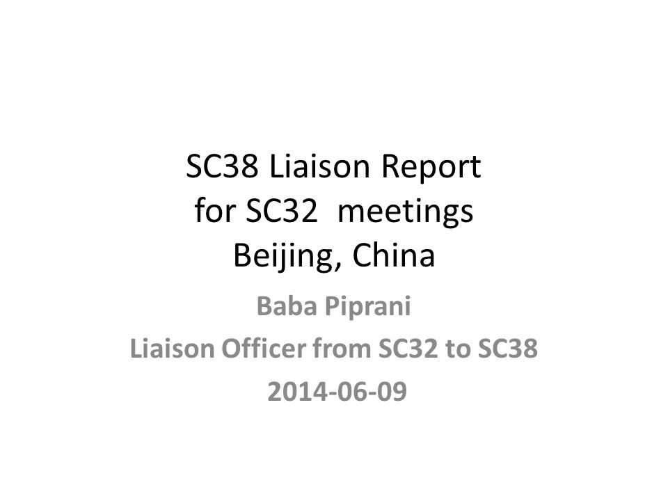 SC38 Liaison Report for SC32 meetings Beijing, China Baba Piprani Liaison Officer from SC32 to SC38 2014-06-09