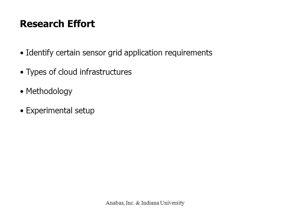 Research Effort Identify certain sensor grid application requirements Types of cloud infrastructures Methodology Experimental setup