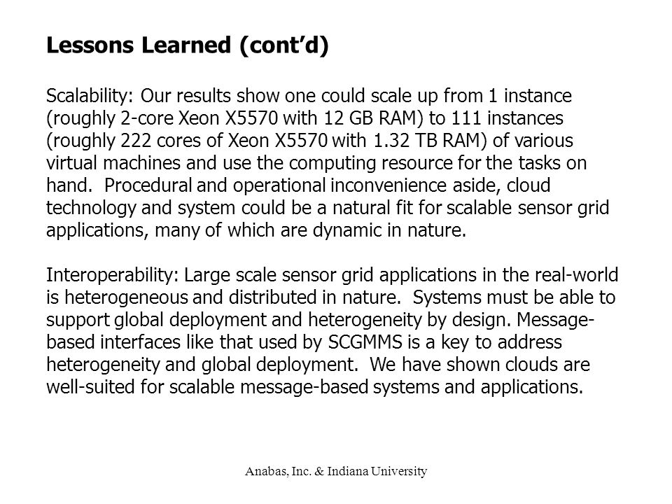 Anabas, Inc. & Indiana University Lessons Learned (cont'd) Scalability: Our results show one could scale up from 1 instance (roughly 2-core Xeon X5570