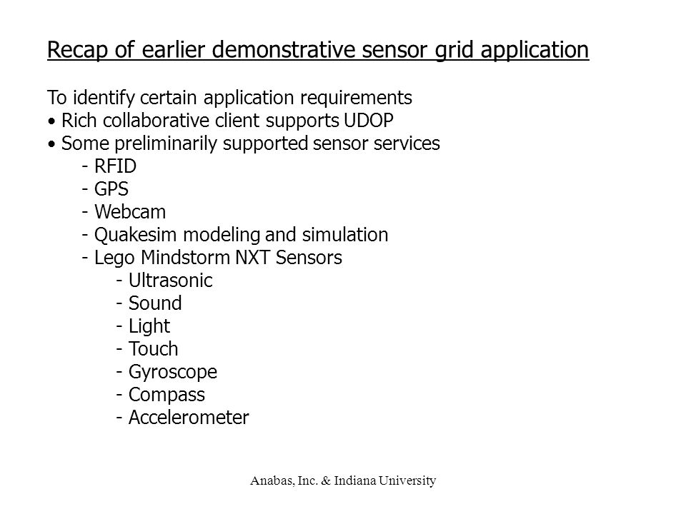 Anabas, Inc. & Indiana University Recap of earlier demonstrative sensor grid application To identify certain application requirements Rich collaborati