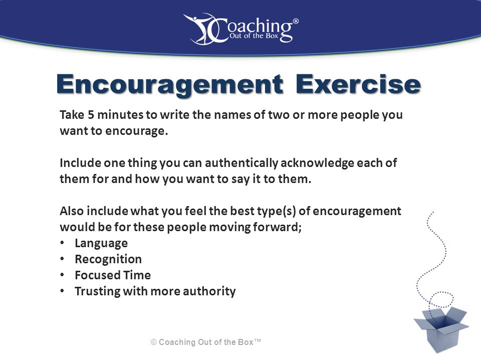 Questioning Exercise © Coaching Out of the Box™ Role play a specific situation The one with the ball is the one that asks the next question.