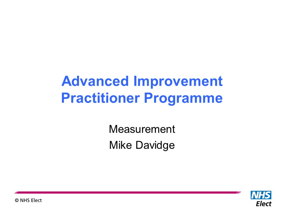 Advanced Improvement Practitioner Programme Measurement Mike Davidge