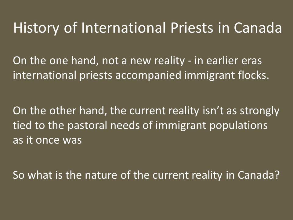 History of International Priests in Canada On the one hand, not a new reality - in earlier eras international priests accompanied immigrant flocks. On