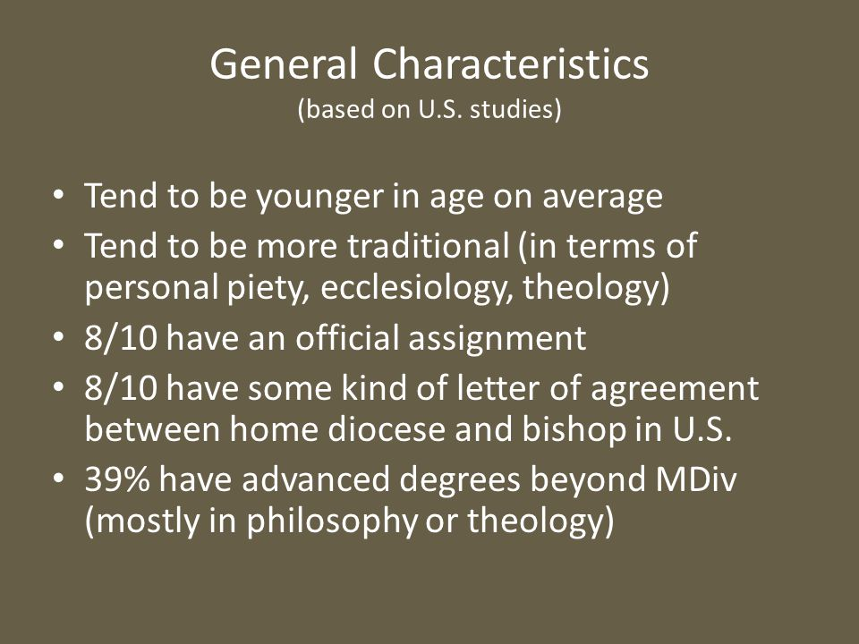 General Characteristics (based on U.S. studies) Tend to be younger in age on average Tend to be more traditional (in terms of personal piety, ecclesio