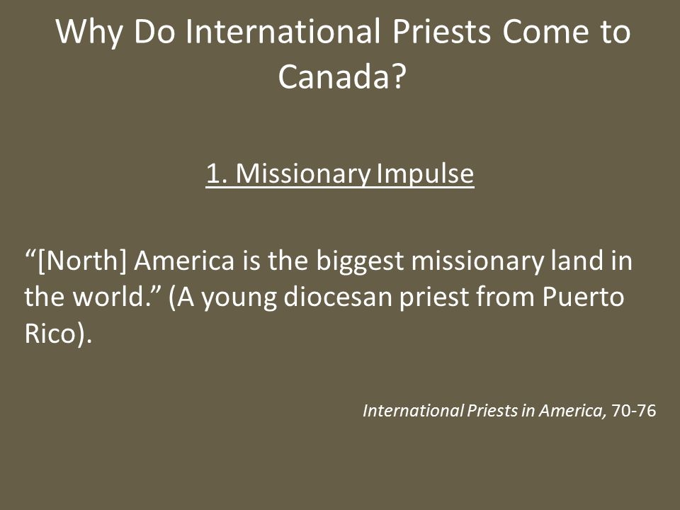 """Why Do International Priests Come to Canada? 1. Missionary Impulse """"[North] America is the biggest missionary land in the world."""" (A young diocesan pr"""