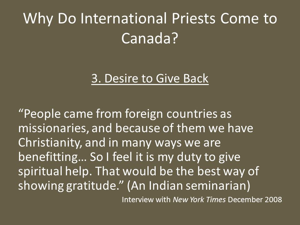 """Why Do International Priests Come to Canada? 3. Desire to Give Back """"People came from foreign countries as missionaries, and because of them we have C"""