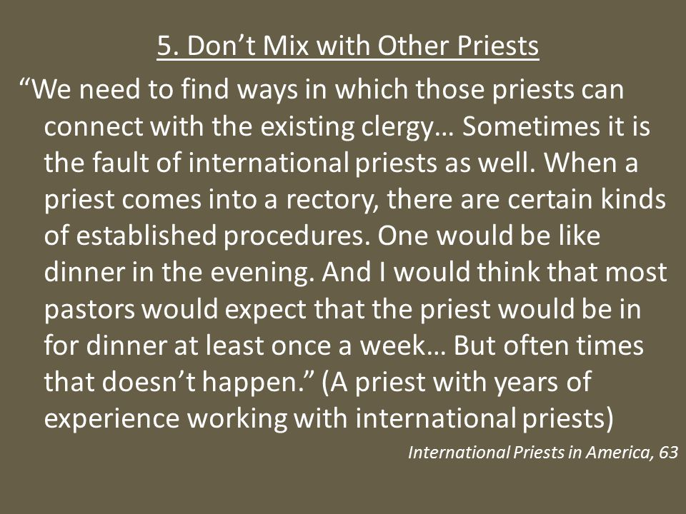 """5. Don't Mix with Other Priests """"We need to find ways in which those priests can connect with the existing clergy… Sometimes it is the fault of intern"""