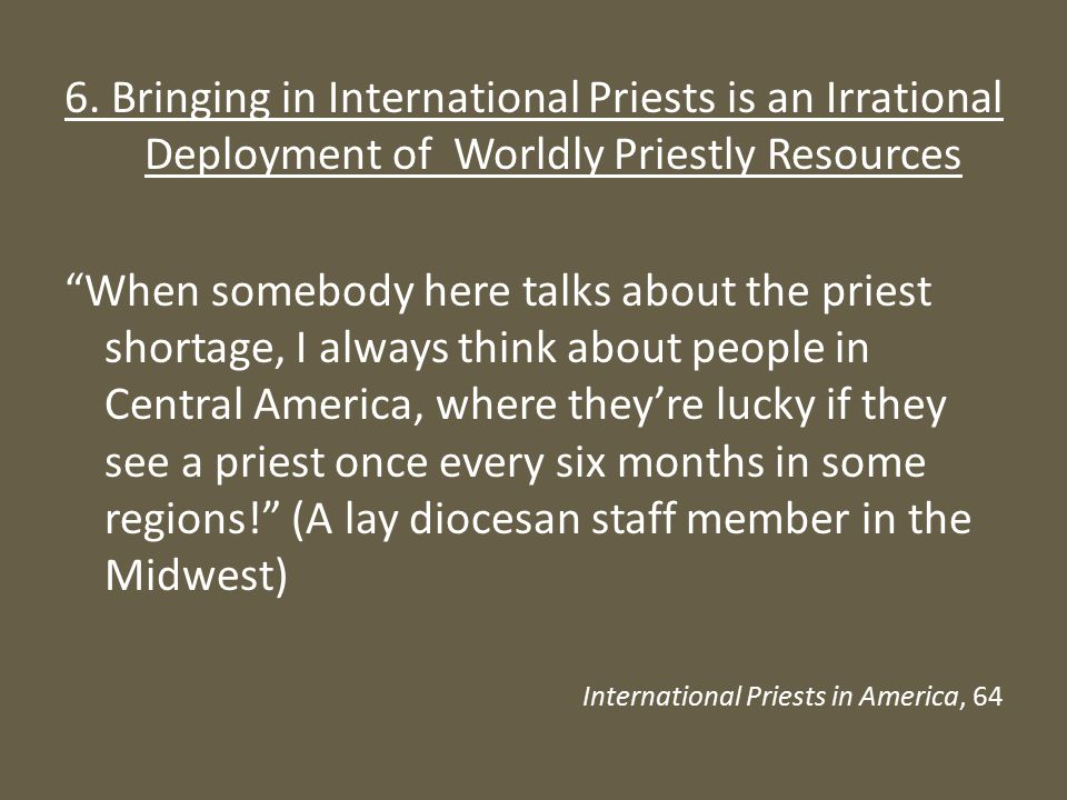 """6. Bringing in International Priests is an Irrational Deployment of Worldly Priestly Resources """"When somebody here talks about the priest shortage, I"""