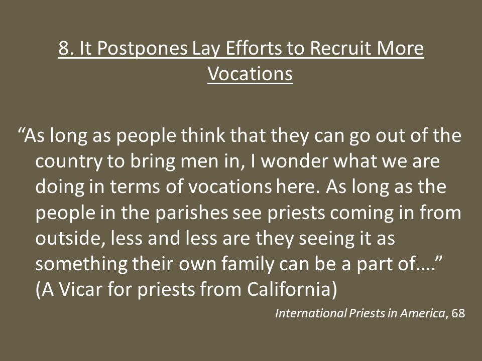 """8. It Postpones Lay Efforts to Recruit More Vocations """"As long as people think that they can go out of the country to bring men in, I wonder what we a"""