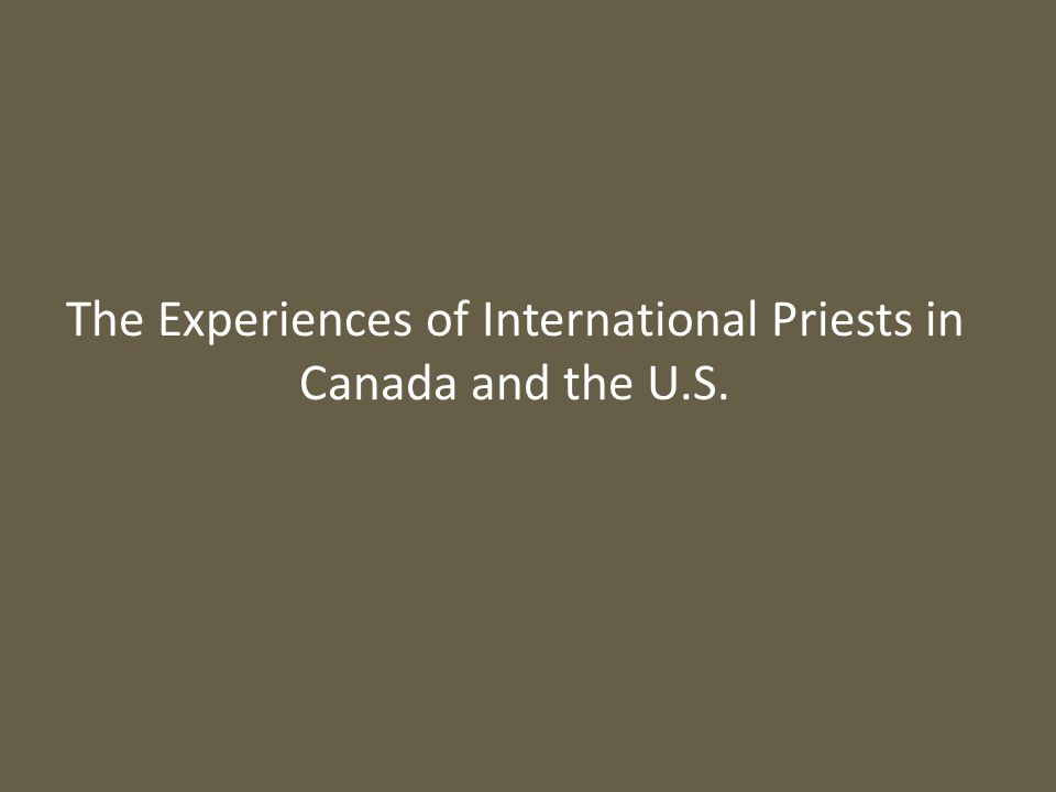 The Experiences of International Priests in Canada and the U.S.