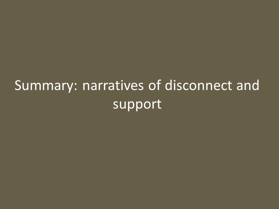 Summary: narratives of disconnect and support