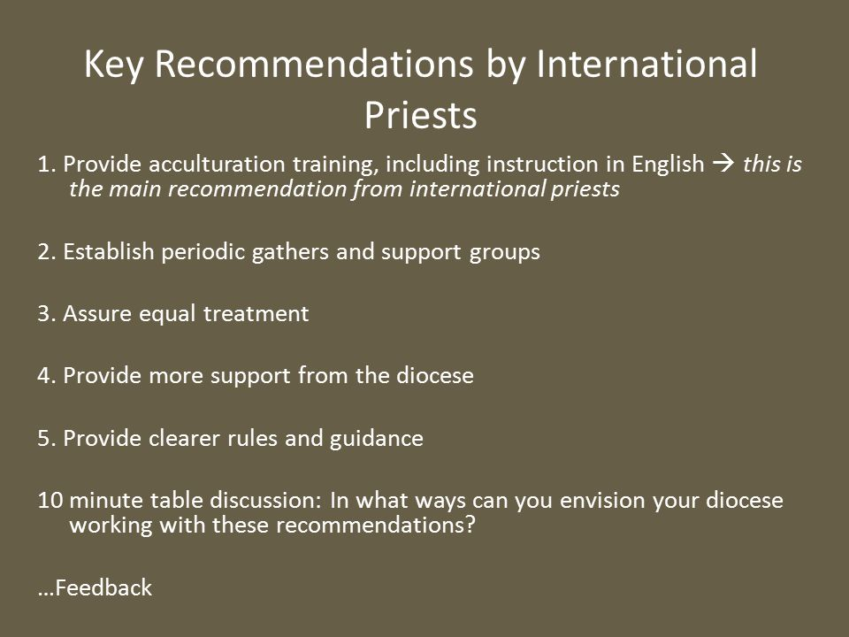 1. Provide acculturation training, including instruction in English  this is the main recommendation from international priests 2. Establish periodic