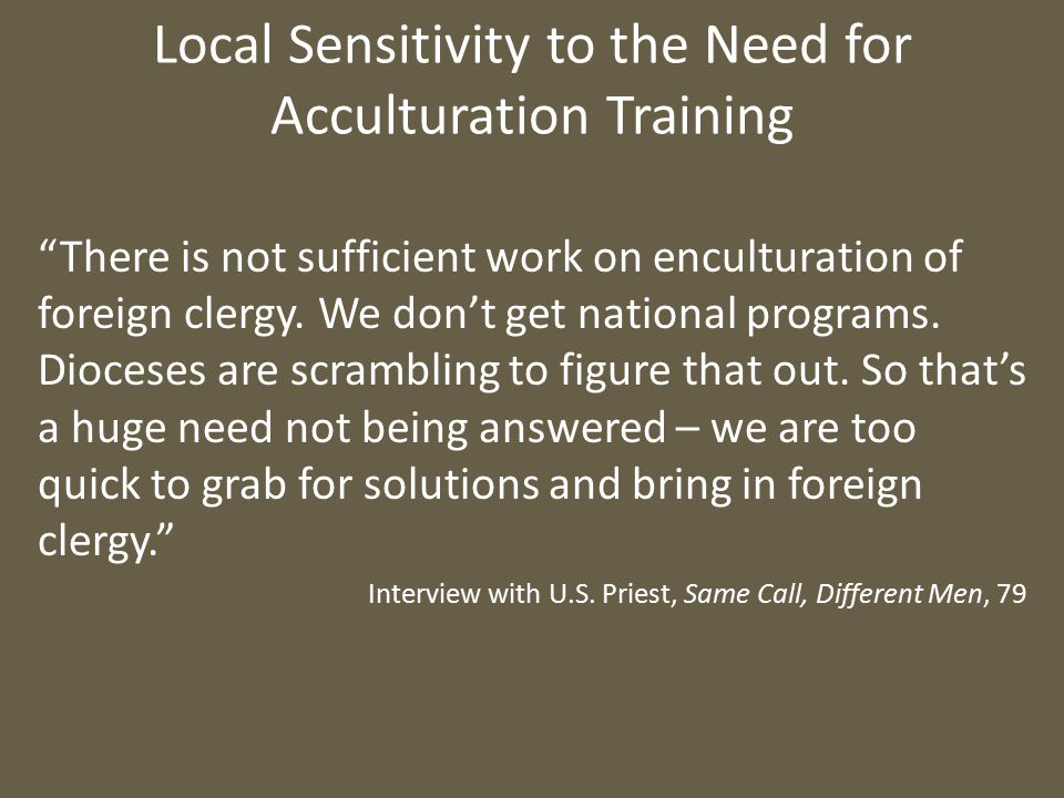 Local Sensitivity to the Need for Acculturation Training There is not sufficient work on enculturation of foreign clergy.