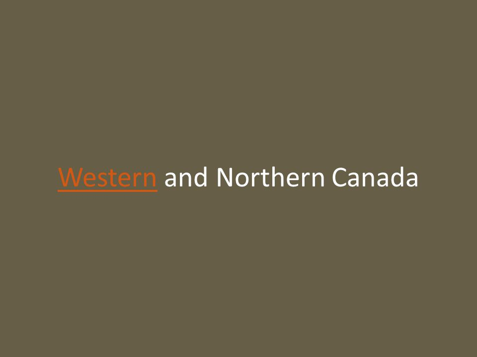 WesternWestern and Northern Canada