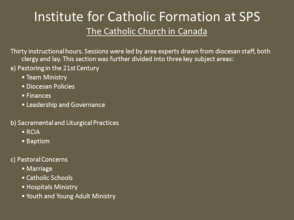 Thirty instructional hours. Sessions were led by area experts drawn from diocesan staff, both clergy and lay. This section was further divided into th