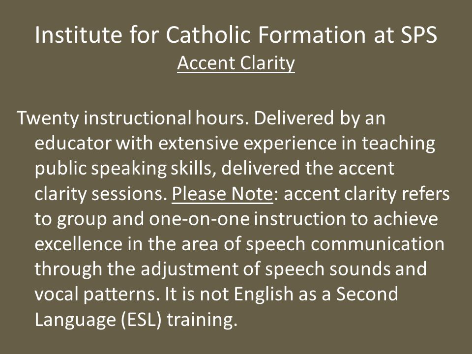 Twenty instructional hours. Delivered by an educator with extensive experience in teaching public speaking skills, delivered the accent clarity sessio
