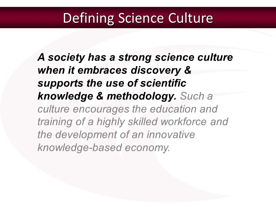 Assessing Science Culture Science culture is multidimensional and has four key dimensions.